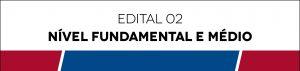 Edital 02 - Nível Funtamental e Médio